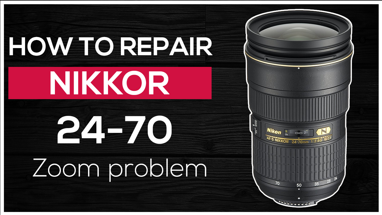 How to repair Nikkor 24-70mm f/2.8G ED NV Zoom problem